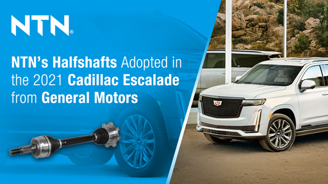 NTN's Halfshafts Adopted in the All New 2021 Cadillac Escalade from General Motors
